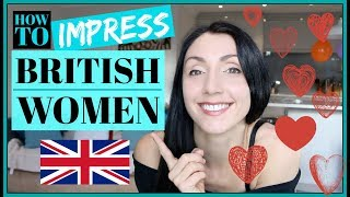 How To IMPRESS BRITISH WOMEN
