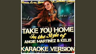 Take You Home (In the Style of Angie Martinez & Kelis) (Karaoke Version)