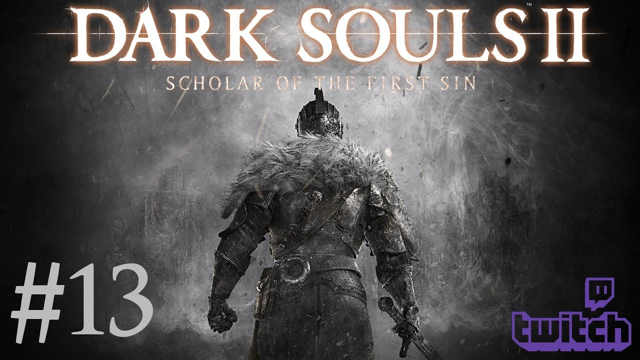 Dark Souls 2: Scholar of the First Sin – Livestream Part 13
