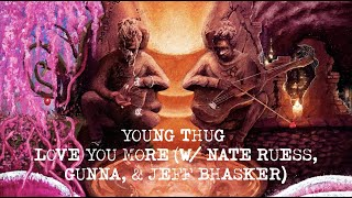 Young Thug - Love You More (with Nate Ruess, Gunna & Jeff Bhasker) [Official Lyric Video]