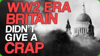 WW2 Era Britain Didn't Give a Crap