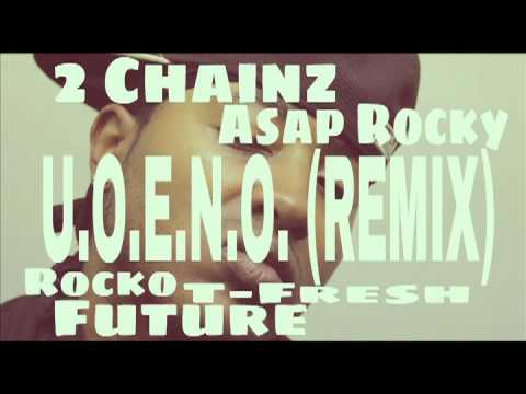 U O E N O  REMIX) Rocko Ft  Future 2 Chainz T Fresh Asap Rocky
