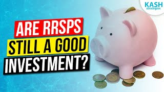 Are RRSPs still a GOOD INVESTMENT for retirement savings: RRSP (Registered Retirement Savings Plan)