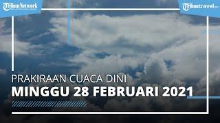 Info Cuaca Dini Besok Minggu, 28 Februari 2021, BMKG: Terjadi Cuaca Ekstrem di 23 Wilayah Ini