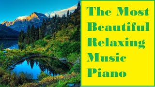 The Most Beautiful Relaxing and Romantic Piano Music   Beautiful Video For Meditation, Calm, Healing