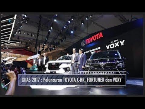 GIIAS 2017 : Peluncuran Toyota C-HR, FORTUNER dan VOXY