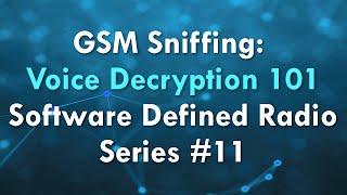 GSM Sniffing: Voice Decryption 101 - Software Defined Radio Series #11