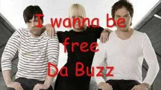 Da Buzz - I wanna be free
