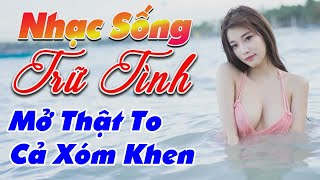 nhac-song-remix-hay-2020-lk-nhac-song-tru-tinh-remix-mo-that-to-ca-xom-khen