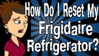 How Do I Reset My Frigidaire Refrigerator?