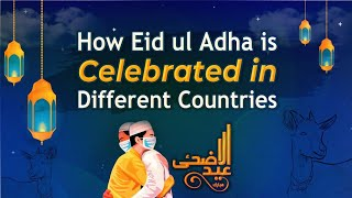 How Eid ul Adha Celebrated in Different Countries | Eid ul Adha 2021