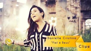 Danielle Cristina - Fiel é Deus - Clipe Oficial