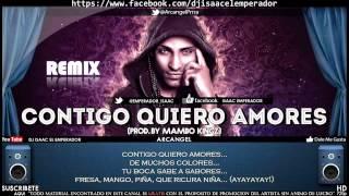 Contigo Quiero Amores REMIX EXCLUSIVO ARCANGEL HD DJ ISAAC