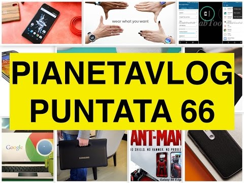 Foto PianetaVlog 66: OnePlus X, Chrome OS con Android, Galaxy View, HTC M8 Android M, Note 3 Neo Lollipop
