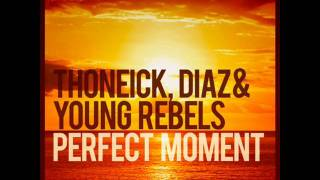 Thoneick. Diaz & Young Rebels - Perfect Moment (Francesco Diaz & Young Rebels Video Edit)