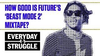 How Good is Future's 'Beast Mode 2' Mixtape? | Everyday Struggle