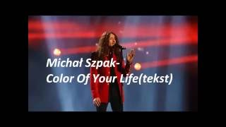 Michał Szpak- Color Of Your Life (tekst)