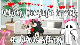 When Dominic is sick ll short (weird) love story