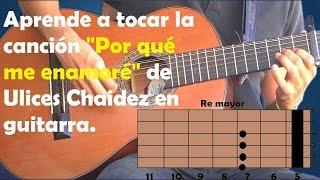 """Cómo tocar la canción """"por qué me enamoré"""" de Ulices Chaidez en guitarra."""