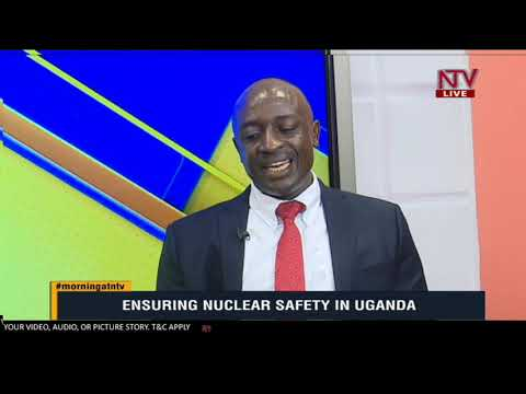 TAKE NOTE : How to ensure nuclear safety for Ugandans