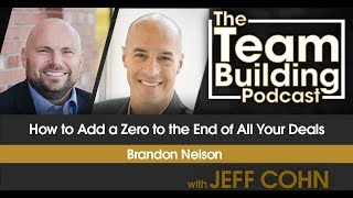 How to Add a Zero to the End of All of Your Deals w/ Brandon Nelson