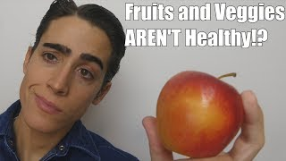 Fruits and Vegetables AREN'T Healthy!