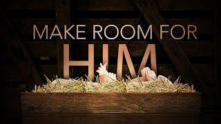 Make Room For Him