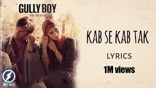 Kab se kab tak - gully boy [lyric video] || ranveer singh,alia bhatt  vibha saraf ||