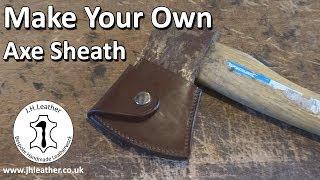 Make Your Own Axe Sheath - Tutorial