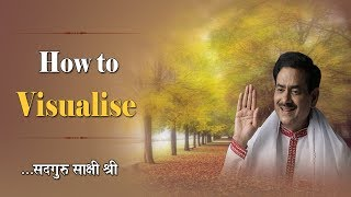 How to visualise Sakshi Ram Kripal ji