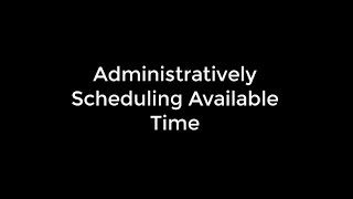 Administratively Scheduling Available Time