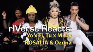 RIVerse Reacts: Yo X Ti, Tu X Mi By ROSALÍA & Ozuna   MV Reaction