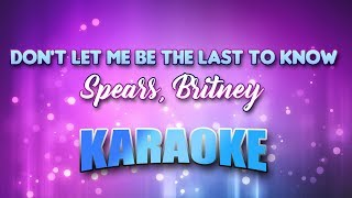 Spears, Britney - Don't Let Me Be The Last To Know (Karaoke & Lyrics)