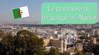 [FR] [ENG] EP#2 - Le paradoxe du recyclage en Algérie