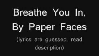 Paper Faces - Breathe you in lyrics