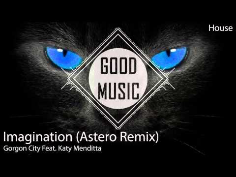 Gorgon City Feat. Katy Menditta - Imagination (Astero Remix) [House]