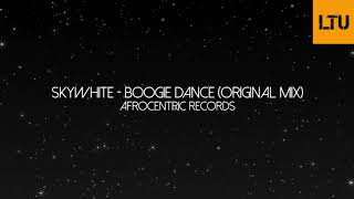 SkyWhite   Boogie Dance (Original Mix) | Afrocentric Records