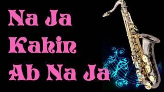 #141:-Na Ja Kahin Ab Na Jaa   Mohd. Rafi   Best Alto Saxophone Cover
