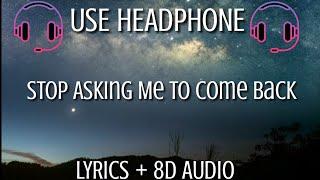 James Arthur   Stop Asking Me To Come Back  ( Lyrics + 8D Audio ) | LYRICS + 8D AUDIO