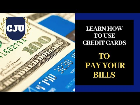 CJU- LEARN HOW TO USE CREDIT CARDS TO PAY YOUR BILLS