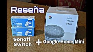 Reseña Google Home Mini + Sonoff Smart Switch 2018 | Tech México