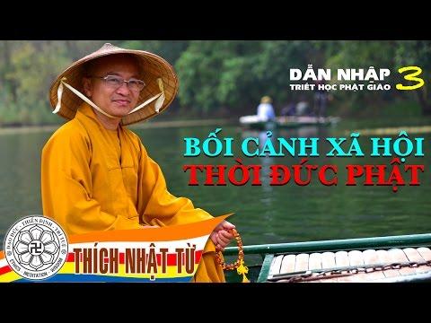 Dẫn Nhập Triết Học Phật Giáo 3: Bối cảnh xã hội thời đức Phật  (2013)