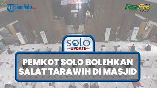 Pemkot Solo Beri Lampu Hijau Salat Tarawih di Masjid : Jemaah 50 Persen Kapasitas, Prokes Ketat