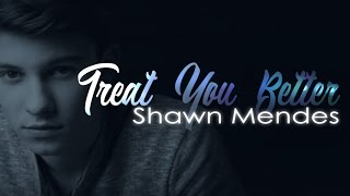 Shawn Mendes - Treat You Better Lyrics