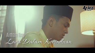 Gambar cover Aiman Tino - Lara Dalam Kerinduan (Official Music Video with Lyric)