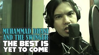 Muhammad Dhani and The Swinger The Best is Yet To Come...