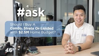 Should I Buy A Condo, Strata or Landed with $2.5M Home Budget? | #ASK Ep 46