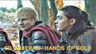 (GoT) Game of Thrones | Ed Sheeran- Hands Of Gold | Ed Sheeran and Arya Stark | Game Of Thrones 7x01