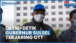 Detik-detik Gubernur Sulsel Nurdin Abdullah Terjaring OTT KPK, Ditangkap Tengah Malam saat Tidur