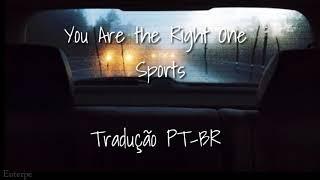 You Are the Right One - Sports (Tradução/PT-BR)